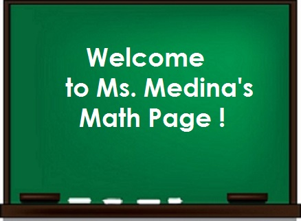 Welcome to Ms. Medina's Math Page!
